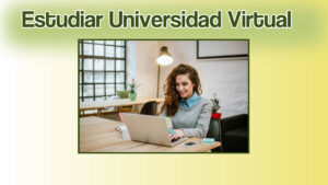 ¿Por qué estudiar en universidad virtual?