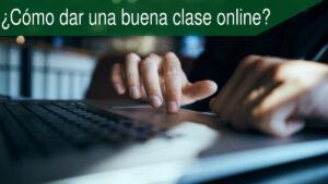 ¿Cómo dar una buena clase online?