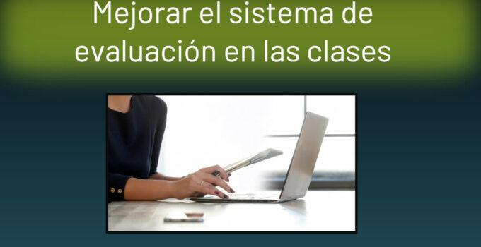 mejorar el sistema de evaluación en las clases