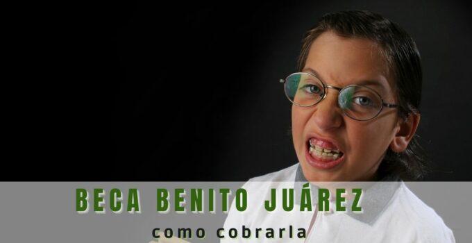 ¿Cómo cobrar la Beca Benito Juárez?