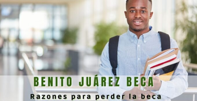 Razones para perder la beca Benito Juárez